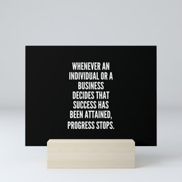 Whenever an individual or a business decides that success has been attained progress stops Mini Art Print
