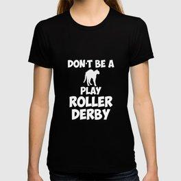 Don't Be a PussyCat Play Roller Derby Fan T-Shirt T-shirt