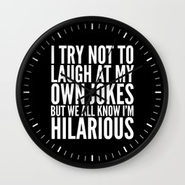 I TRY NOT TO LAUGH AT MY OWN JOKES (Black & White) Wall Clock