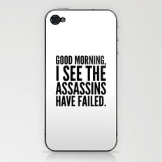 Good morning, I see the assassins have failed. iPhone & iPod Skin