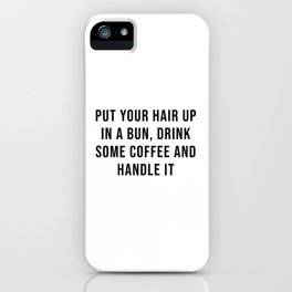 Put your hair up in a bun, drink some coffee and handle it iPhone Case