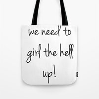 carmilla Tote Bags featuring We Need To Girl The Hell Up! by Shane Lewis