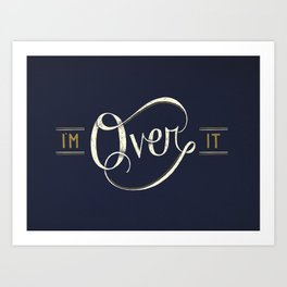 I'm Over It Art Print