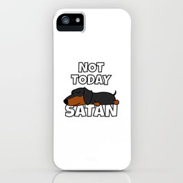 Not Today Satan Funny Dachshund iPhone Case