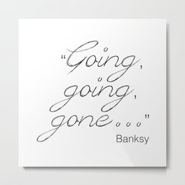 Going, going, gone... Banksy Metal Print