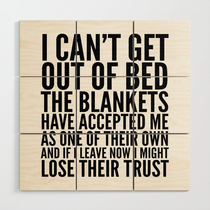 I CAN'T GET OUT OF BED THE BLANKETS HAVE ACCEPTED ME AS ONE OF THEIR OWN Wood Wall Art