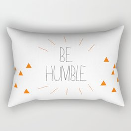Be Humble Rectangular Pillow