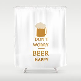 Don't worry beer happy Shower Curtain