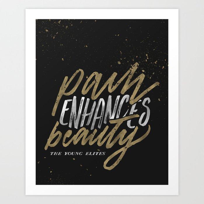 Pain Enhances Beauty Art Print