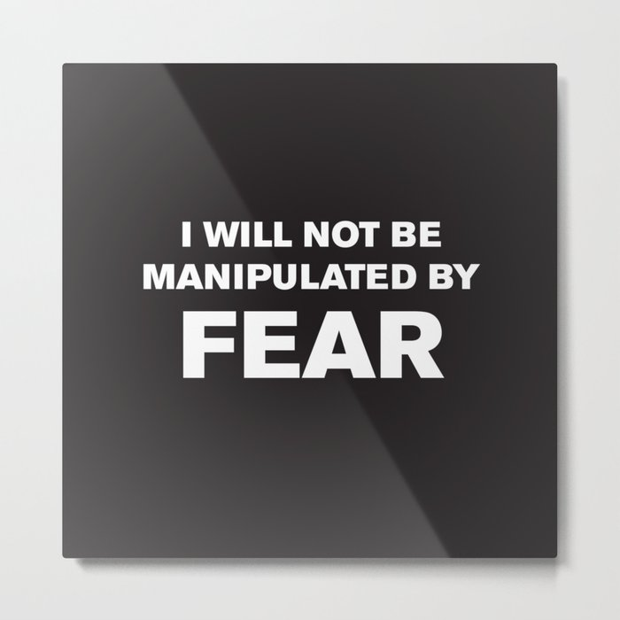 I Will Not Be Manipulated By Fear Metal Print