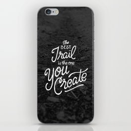 The Best Trail is the One You Create iPhone Skin