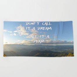 Don't call it a dream, call it a plan. Beach Towel