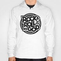 rock and roll Hoodies featuring Rock & Roll God by Josh LaFayette