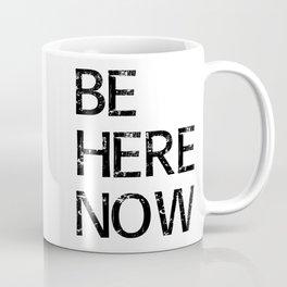 Be Here Now - Meditation Mindfulness Print Coffee Mug