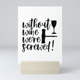 Without Wine We're Screwed Funny Quote Mini Art Print