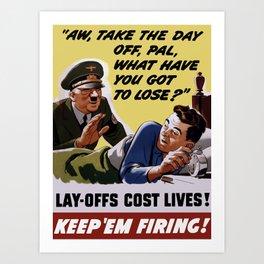 Lay-Offs Cost Lives! Keep 'Em Firing! Art Print