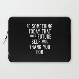 Do Something Today That Your Future Self Will Thank You For Inspirational Life Quote Bedroom Art Laptop Sleeve