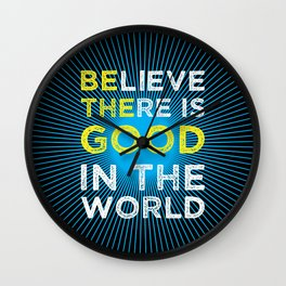 Believe There Is Good In The World Wall Clock