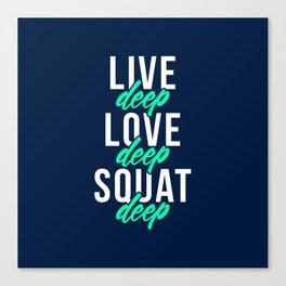 Live Deep Love Deep Squat Deep Canvas Print