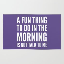 A Fun Thing To Do In The Morning Is Not Talk To Me (Ultra Violet) Rug
