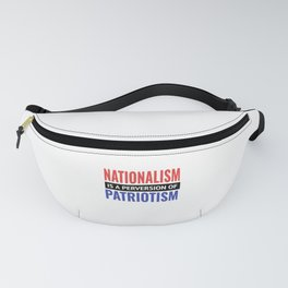 Nationalism is a Perversion of Patriotism America USA Fanny Pack