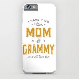 I Have Two Titles Mom and Grammy Gifts iPhone Case