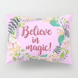BELIEVE IN MAGIC! Pillow Sham