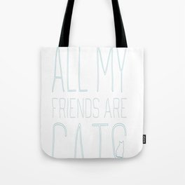 All My Friends Are Cats Tote Bag