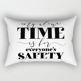My Alone Time Is For Everyone's Safety Rectangular Pillow