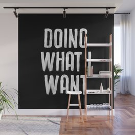 Doing What I Want hand lettered motivational typography in black and white home wall decor Wall Mural