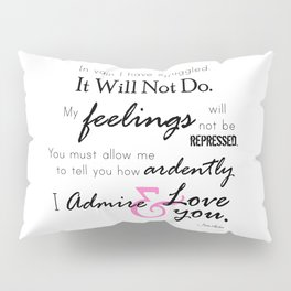 I Admire & Love you - Mr Darcy quote from Pride and Prejudice by Jane Austen Pillow Sham