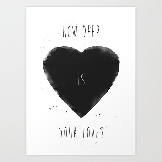 how deep is your love Art Print