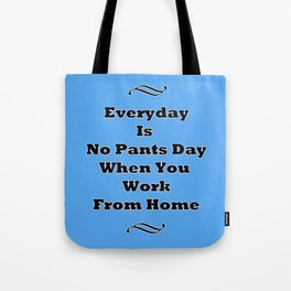 Everyday Is No Pants Day Tote Bag