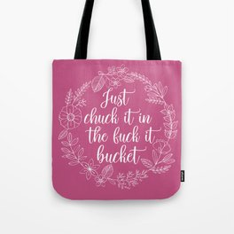 JUST CHUCK IT IN THE FUCK IT BUCKET - Sweary Floral Wreath Tote Bag