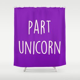Part Unicorn Cute Saying Shower Curtain