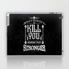 What Doesn't Kill You Makes You Stronger Laptop & iPad Skin