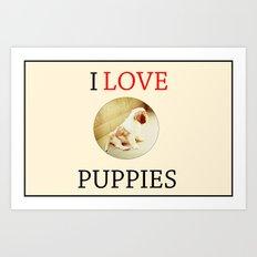 I love puppies. Art Print