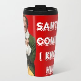 SANTA'S COMING! I KNOW HIM! Elf Christmas Movie Buddy Will Ferrell Travel Mug