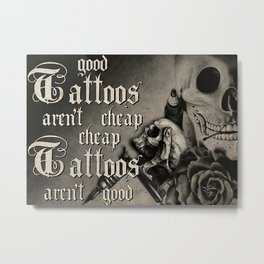Tattoo Addicts Good Tattoo Aren't Cheap Metal Print