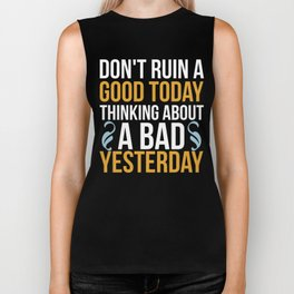 Don't Ruin A Good Today By Thinking About A Bad Yesterday Biker Tank