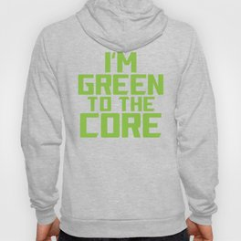 I'm Green to The Core Recycling Environmentalist Hoody