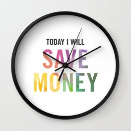 New Year's Resolution - TODAY I WILL SAVE MONEY Wall Clock