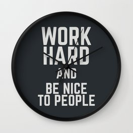 Work hard and be nice to people, motivational quote, positive thinking, good vibes, be good Wall Clock