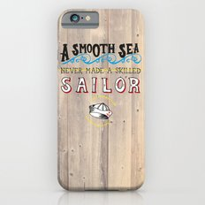 A smooth sea never made a skilled sailor iPhone 6s Slim Case