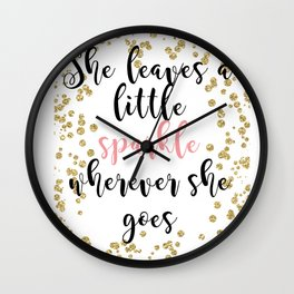 She leaves a little sparkle wherever she goes Wall Clock
