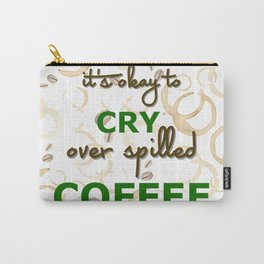 It's Okay to cry over spilled Coffee Carry-All Pouch