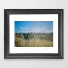 even now, all possible feelings do not exist. Framed Art Print