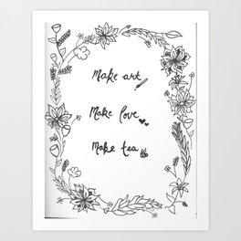 make art, make love, make tea Art Print