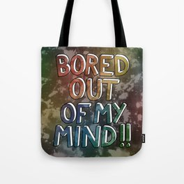 Bored Out Of My Mind Tote Bag