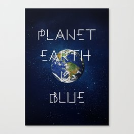Planet Earth is BLUE Canvas Print